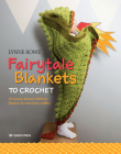 Fairytale Blankets to Crochet: 10 fantasy-themed children's blankets for storytime cuddles Cover Image