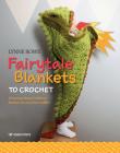 Fairytale Blankets to Crochet: 10 fantasy-themed children's blankets for storytime cuddles Cover Image