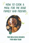 How To Cook A Meal For The Dear Family And Friends: The Delicious Dishes For New Year: New Years Lamb Recipes Cover Image
