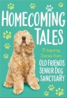 Homecoming Tales: 15 Inspiring Stories from Old Friends Senior Dog Sanctuary Cover Image