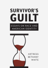 Survivor's Guilt: Essays on Race and American Identity Cover Image