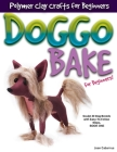 DOGGO BAKE For Beginners!: Sculpt 20 Dog Breeds with Easy-to-Follow Steps, Book One Cover Image