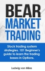 Bear market trading: Stock trading system strategies. 101 beginner's guide to learn the trading bases in Options. Cover Image