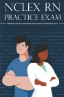 NCLEX RN Practice Exam: Essential Practice Questions Guide To Help You Pass The NCLEX: Nclex Pn Examination Cover Image