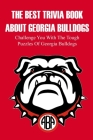 The Best Trivia Book About Georgia Bulldogs Challenge You With The Tough Puzzles Of Georgia Bulldogs: Adult Trivia Books Cover Image
