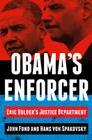 Obama's Enforcer: Eric Holder's Justice Department Cover Image