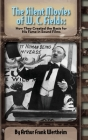 The Silent Movies of W. C. Fields: How They Created The Basis for His Fame in Sound Films (hardback) Cover Image