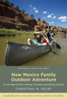 New Mexico Family Outdoor Adventure: An All-Ages Guide to Hiking, Camping, and Getting Outside (Southwest Adventure) Cover Image
