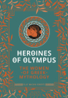 Heroines of Olympus: The Women of Greek Mythology Cover Image