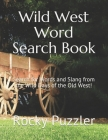 Wild West Word Search Book: Search for Words and Slang from the Wild Days of the Old West! Cover Image
