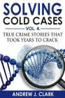 Solving Cold Cases Vol. 4: True Crime Stories that Took Years to Crack Cover Image