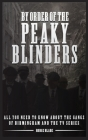 By Order of the Peaky Blinders: All you Need to Know about The Gangs of Birmingham and the Tv Series Cover Image