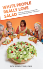 White People Really Love Salad Cover Image