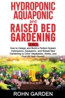 Hydroponic Aquaponic and Raised Bed Gardening 3 in 1: How to design and Build a Perfect System Hydroponic Aquaponic and Raised Bed Gardening to Grow V Cover Image