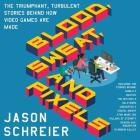 Blood, Sweat, and Pixels: The Triumphant, Turbulent Stories Behind How Video Games Are Made Cover Image