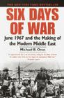 Six Days of War: June 1967 and the Making of the Modern Middle East Cover Image