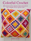 Colorful Crochet: 35 designs to bring the benefits of color into your life Cover Image