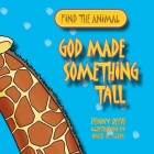 God Made Something Tall (Find the Animal) Cover Image