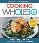Cooking Whole30: Over 150 Delicious Recipes for the Whole30 & Beyond Cover Image