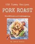 150 Yummy Pork Roast Recipes: The Best-ever of Yummy Pork Roast Cookbook Cover Image