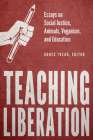 Teaching Liberation: Essays on Social Justice, Animals, Veganism, and Education Cover Image