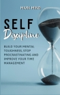 Self Discipline: Build Your Mental Toughness, Stop Procrastinating and Improve Your Time Management Cover Image