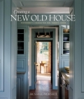 Creating a New Old House: Yesterday's Character for Today's Home Cover Image