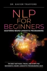 NLP for Beginners: Mastering Neuro-linguistic Programming: The Best Methods, Tricks, and Steps for Successful Neuro-linguistic Programmin Cover Image