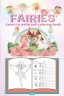 fairies Learn to write and coloring book: fairies Handwriting Practice, letter and numbers tracing workbook for kids ages 3-5, My first Fairy coloring Cover Image