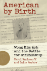 American by Birth: Wong Kim Ark and the Battle for Citizenship Cover Image