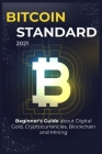 Bіtсоіn Standard: 2021 Beginners Guide about Digital Gold, Crypto currencies, Blockchain and Mining Cover Image