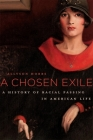 A Chosen Exile: A History of Racial Passing in American Life Cover Image