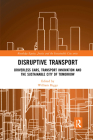 Disruptive Transport: Driverless Cars, Transport Innovation and the Sustainable City of Tomorrow Cover Image