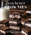 Even Better Brownies: 50 Standout Bar Recipes for Every Occasion Cover Image