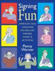 Signing Fun: American Sign Language Vocabulary, Phrases, Games, and Activities Cover Image