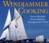 Windjammer Cooking: Great Recipes from Maine's Windjammer Fleet [With DVD] Cover Image