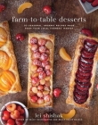 Farm-to-Table Desserts: 80 Seasonal, Organic Recipes Made from Your Local Farmers' Market Cover Image