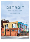 Detroit: The Dream Is Now: The Design, Art, and Resurgence of an American City Cover Image