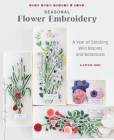Seasonal Flower Embroidery: A Year of Stitching Wild Blooms and Botanicals Cover Image