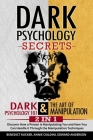 Dark Psychology Secrets: Dark Psychology 101 & The Art of Manipulation 2 In 1: Discover How a Person is Manipulating You and How You Can Handle Cover Image