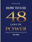 How to Use 48 Laws of Power: Strategies for Gaining Ultimate Power and Control in Life (Volume 6) Cover Image