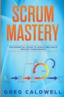 Scrum: Mastery - The Essential Guide to Scrum and Agile Project Management Cover Image