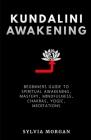 Kundalini Awakening: Beginners Guide to Spiritual Awakening, Mastery, Mindfulness, Chakras, Yogic, Meditations Cover Image