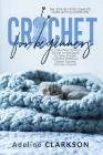 Crochet for Beginners: The Step-by-Step Complete Guide with Illustrations to Learn From Scratch The Art of Amigurumi, Patterns, Modern, Cloth Cover Image