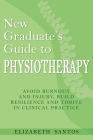 New Graduate's Guide to Physiotherapy: Avoid burnout and injury, build resilience and thrive in clinical practice Cover Image