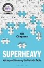Superheavy: Making and Breaking the Periodic Table Cover Image
