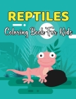 Reptiles Coloring Book For Kids: A Beautiful Coloring Pages For Children With Snake, Turtle, Aligator And Much More! Cover Image