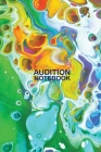 Audition Notebook: Inspirational Audition Log Book gift for your acting and performing friends Cover Image