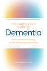 The Caregiver's Guide to Dementia: Practical Advice for Caring for Yourself and Your Loved One Cover Image