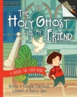 The Holy Ghost Is My Friend: A Choose-The-Light Book Cover Image